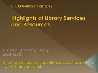 LIFE Orientation Day 2012 Highlights of Library Services and Resources