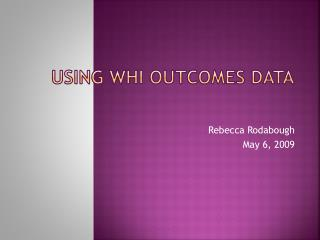Using WHI Outcomes Data