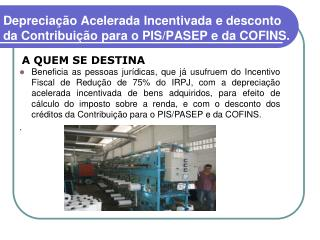 D epreciação Acelerada Incentivada e desconto da Contribuição para o PIS/PASEP e da COFINS.