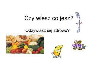 Czy wiesz co jesz?