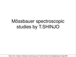 M ö ssbauer spectroscopic studies by T.SHINJO