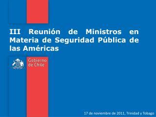 III Reunión de Ministros en Materia de Seguridad Pública de las Américas