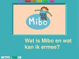 Wat is Mibo en wat kan ik ermee?