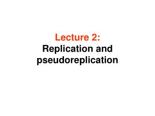Lecture 2: Replication and pseudoreplication