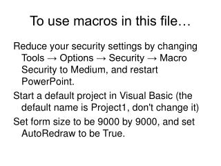 To use macros in this file…