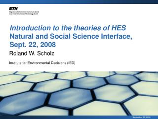 Introduction to the theories of HES Natural and Social Science Interface, Sept. 22, 2008
