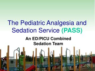 The Pediatric Analgesia and Sedation Service (PASS)