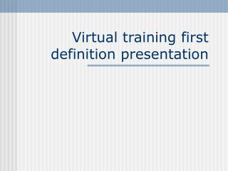 Virtual training first definition presentation