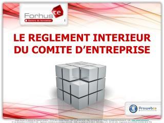 LE REGLEMENT INTERIEUR DU COMITE D ENTREPRISE