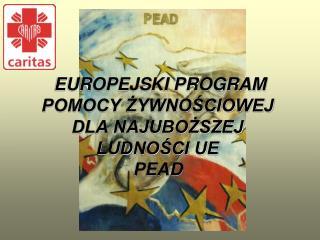 EUROPEJSKI PROGRAM POMOCY ŻYWNOŚCIOWEJ DLA NAJUBOŻSZEJ LUDNOŚCI UE PEAD