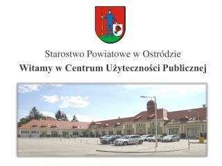 Starostwo Powiatowe w Ostródzie Witamy w Centrum Użyteczności Publicznej