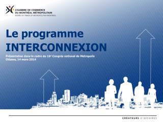 Le programme INTERCONNEXION Présentation dans le cadre du 16 e  Congrès national de Metropolis