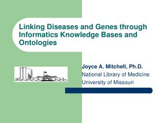 Linking Diseases and Genes through Informatics Knowledge Bases and Ontologies