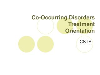 Co-Occurring Disorders Treatment  Orientation