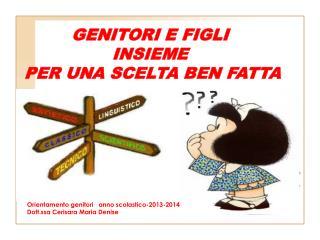 Orientamento genitori   anno scolastico-2013-2014 Dott.ssa Cerisara Maria Denise