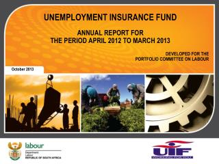 UNEMPLOYMENT INSURANCE FUND ANNUAL REPORT FOR THE PERIOD APRIL 2012 TO MARCH 2013