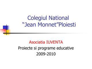 "Colegiul National  ""Jean Monnet""Ploiesti"