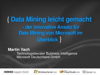 { Data Mining leicht gemacht   - der innovative Ansatz f r      Data Mining von Microsoft im  berblick }