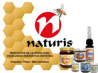 PRODUCTOS DE LA APICULTURA  EXCELENCIA ENERGÉTICA DIÉTETICA Propóleo / Polen / Miel multiflora
