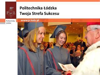 Politechnika Łódzka  Twoja Strefa Sukcesu
