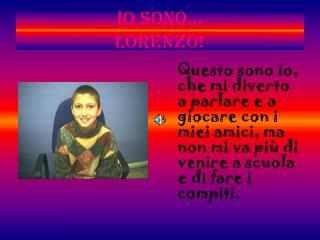 Io sono... Lorenzo!