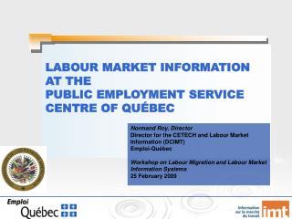 LABOUR MARKET INFORMATION  AT THE  PUBLIC EMPLOYMENT SERVICE  CENTRE OF QUÉBEC