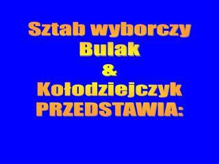 Sztab wyborczy Bulak & Kołodziejczyk PRZEDSTAWIA: