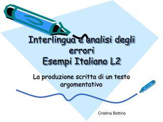 Interlingua e analisi degli errori Esempi Italiano L2