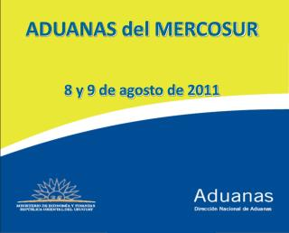 ADUANAS del MERCOSUR 8 y 9 de agosto de 2011