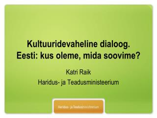 Kultuuridevaheline dialoog. Eesti: kus oleme, mida soovime?