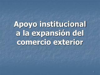 Apoyo institucional  a la expansión del comercio exterior