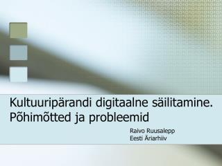 Kultuuripärandi digitaalne säilitamine. Põhimõtted ja probleemid