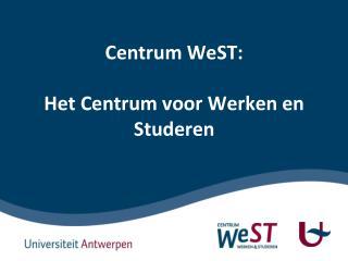 Centrum WeST: Het Centrum voor Werken en Studeren