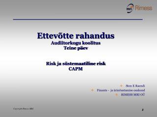 Ettevõtte rahandus Audiitorkogu koolitus Teine päev Risk ja süstemaatiline risk CAPM