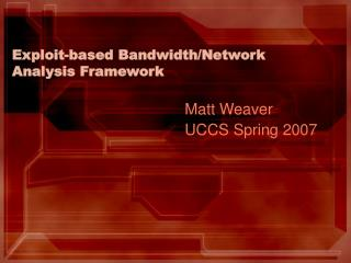 Exploit-based Bandwidth/Network Analysis Framework