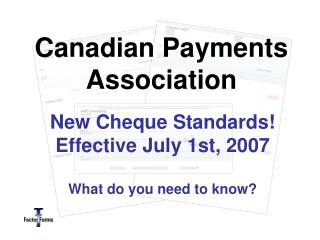 New Cheque Standards! Effective July 1st, 2007 What do you need to know?