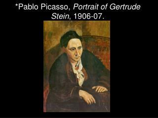 *Pablo Picasso,  Portrait of Gertrude Stein , 1906-07.