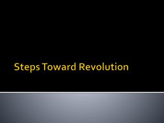 Steps Toward Revolution