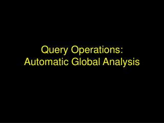Query Operations: Automatic Global Analysis