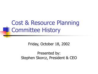 Cost & Resource Planning Committee History