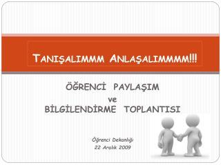 ÖĞRENCİ  PAYLAŞIM  ve  BİLGİLENDİRME  TOPLANTISI Öğrenci Dekanlığı 22 Aralık 2009