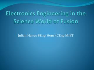 Electronics Engineering in the Science World of Fusion