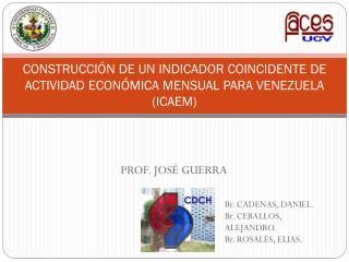 CONSTRUCCIÓN DE UN INDICADOR COINCIDENTE DE ACTIVIDAD ECONÓMICA MENSUAL PARA VENEZUELA (ICAEM)