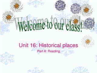 Unit 16: Historical places Part A: Reading