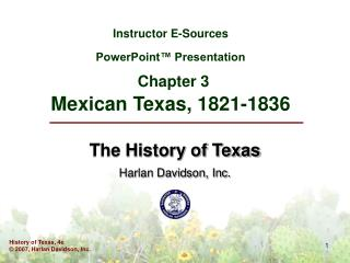 Instructor E-Sources PowerPoint™ Presentation Chapter 3 Mexican Texas, 1821-1836