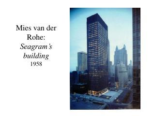 Mies van der Rohe:  Seagram's building 1958