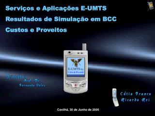 Serviços e Aplicações E-UMTS Resultados de Simulação em BCC Custos e Proveitos
