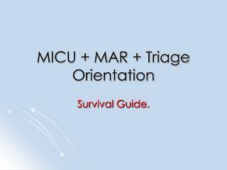 MICU + MAR + Triage Orientation
