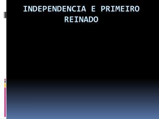 Independencia e primeiro reinado