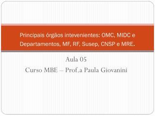 Principais órgãos  intevenientes : OMC, MIDC e Departamentos, MF, RF,  Susep , CNSP e MRE .